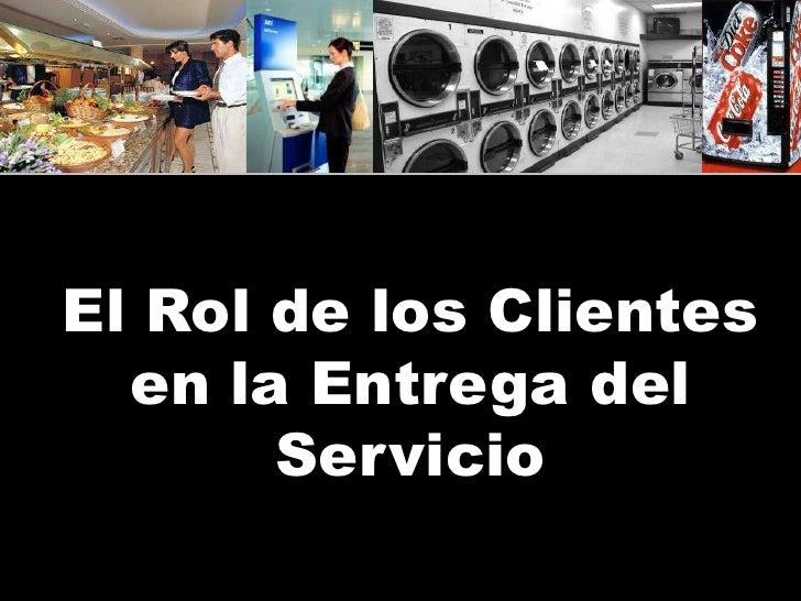 El Rol de los Clientes  en la Entrega del       Servicio
