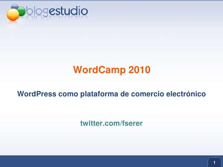1<br />WordCamp 2010<br />WordPress como plataforma de comercio electrónico<br />twitter.com/fserer<br />