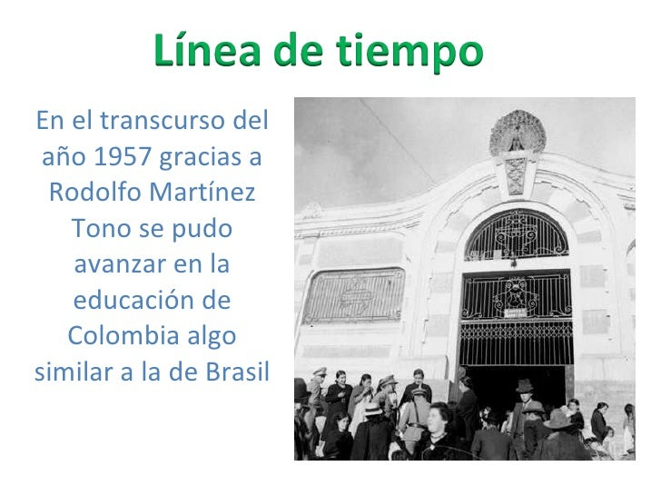 En el transcurso del año 1957 gracias a Rodolfo Martínez Tono se pudo avanzar en la educación de Colombia algo similar a l...