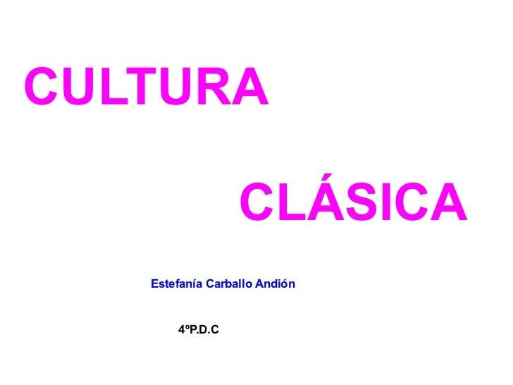 CULTURA CLÁSICA Estefanía Carballo Andión 4ºP.D.C
