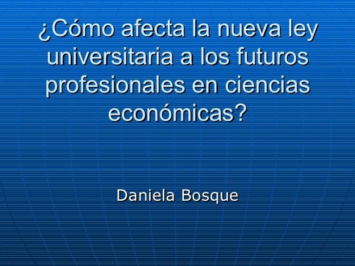 ¿Cómo afecta la nueva ley universitaria a los futuros profesionales en ciencias económicas? Daniela Bosque