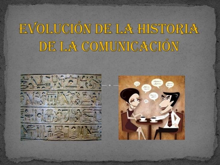 Evolución de la historia de la comunicación<br />