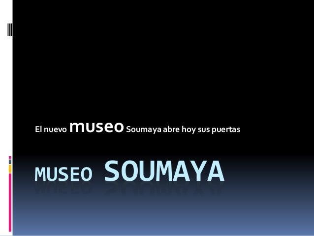 MUSEO SOUMAYA El nuevo museoSoumaya abre hoy sus puertas