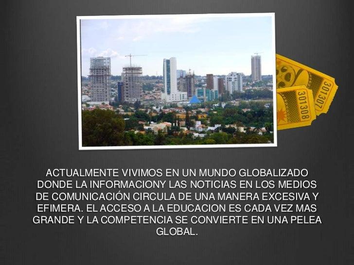 ACTUALMENTE VIVIMOS EN UN MUNDO GLOBALIZADO DONDE LA INFORMACIONY LAS NOTICIAS EN LOS MEDIOS DE COMUNICACIÓN CIRCULA DE UN...