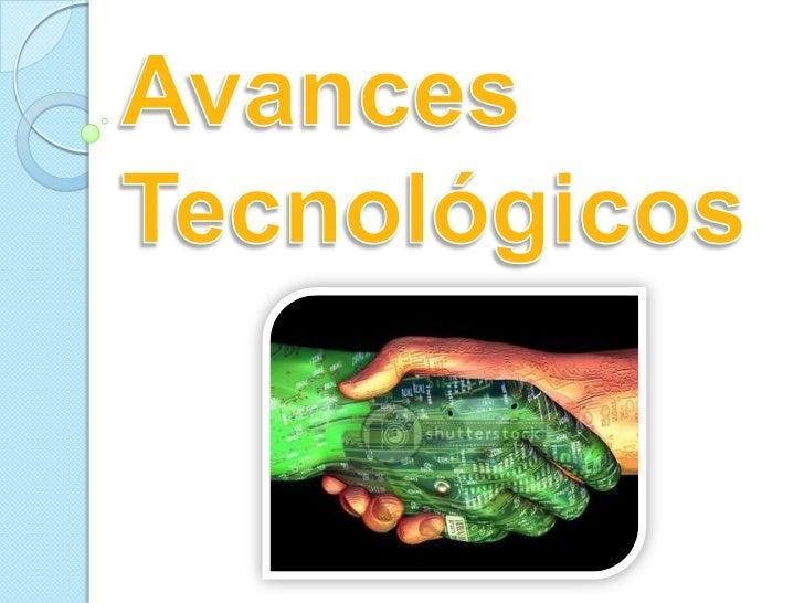Avances <br />Tecnológicos<br />