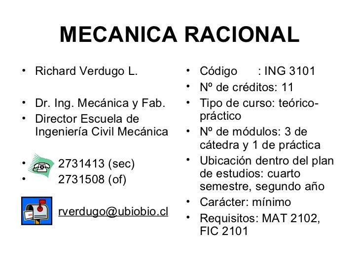 MECANICA RACIONAL <ul><li>Richard Verdugo L. </li></ul><ul><li>Dr. Ing. Mecánica y Fab. </li></ul><ul><li>Director Escuela...