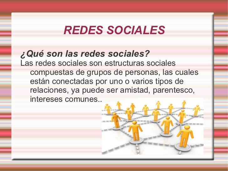 REDES SOCIALES ¿Qué son las redes sociales? Las redes sociales son estructuras sociales compuestas de grupos de personas, ...