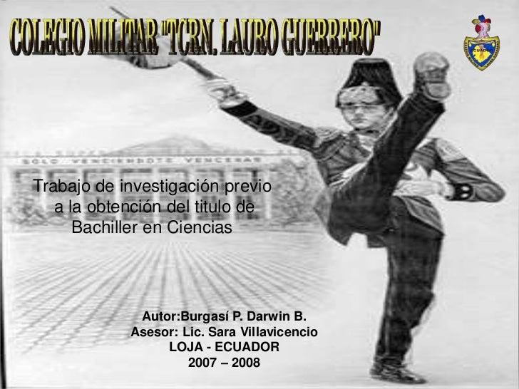 """COLEGIO MILITAR """"TCRN. LAURO GUERRERO""""<br />Trabajo de investigación previo<br /> a la obtención del titulo de <br />Bachi..."""