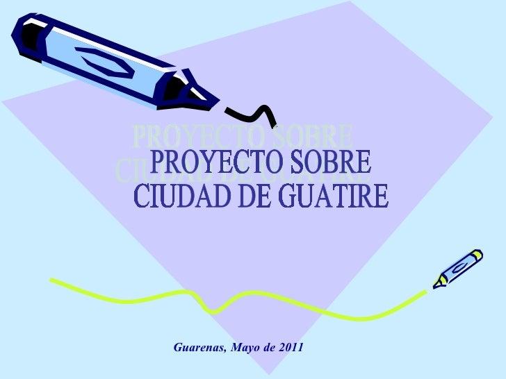 Guarenas, Mayo de 2011 PROYECTO SOBRE CIUDAD DE GUATIRE