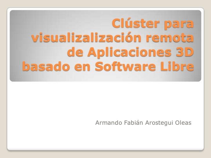 Clúster para visualizalización remota de Aplicaciones 3D basado en Software Libre<br />Armando Fabián Arostegui Oleas<br />