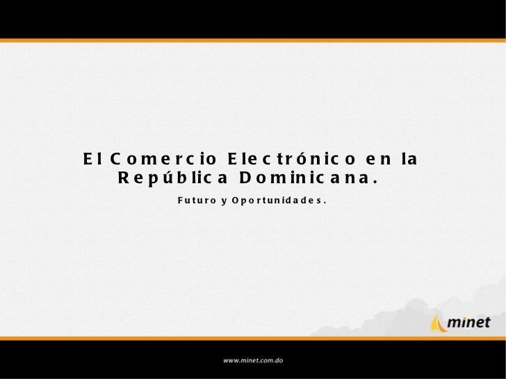 El Comercio Electrónico en la República Dominicana.  Futuro y Oportunidades.