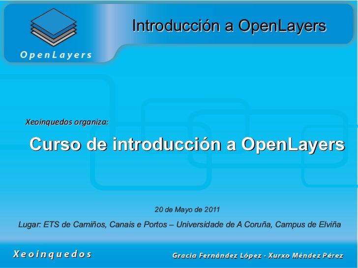 Introducción a OpenLayers Xeoinquedos organiza:  Curso de introducción a OpenLayers                                   20 d...
