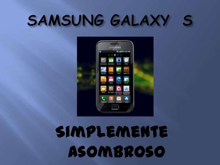 SAMSUNG GALAXY  S<br />SimplementeAsombroso<br />
