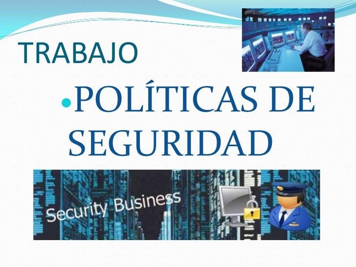 TRABAJO<br />POLÍTICAS DE SEGURIDAD<br />