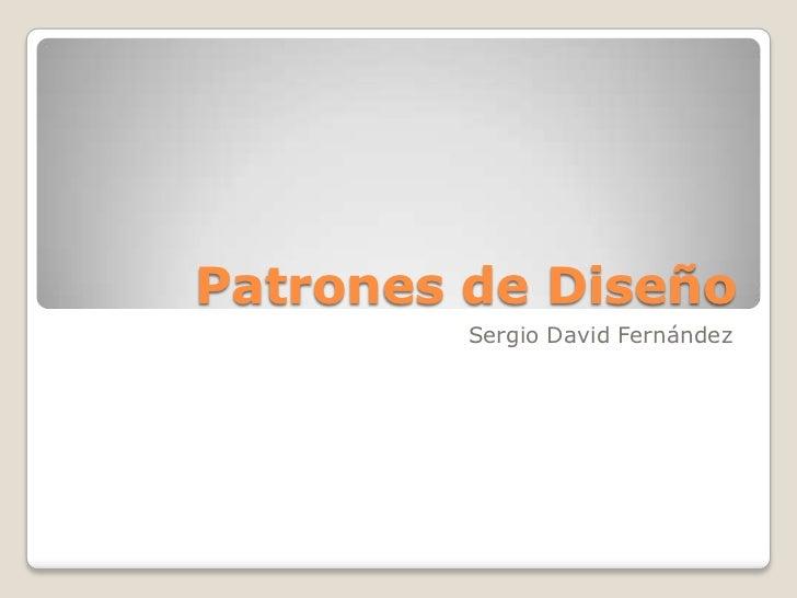 Patrones de Diseño<br />Sergio David Fernández<br />