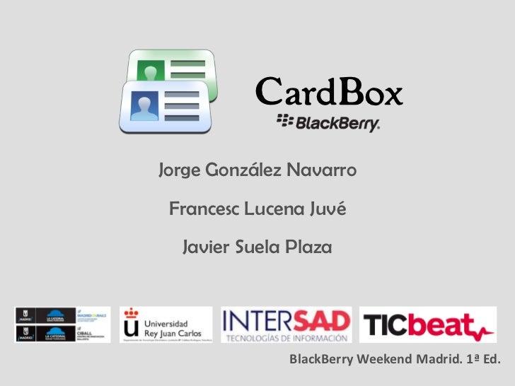 CardBoxJorge González Navarro Francesc Lucena Juvé  Javier Suela Plaza              BlackBerry Weekend Madrid. 1ª Ed.