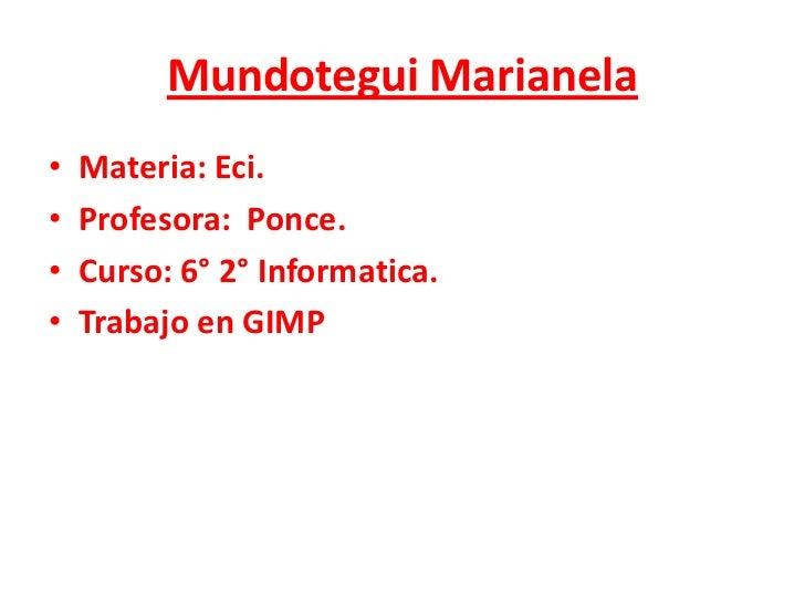 MundoteguiMarianela<br />Materia: Eci.<br />Profesora:  Ponce.<br />Curso: 6° 2° Informatica.<br />Trabajo en GIMP<br />