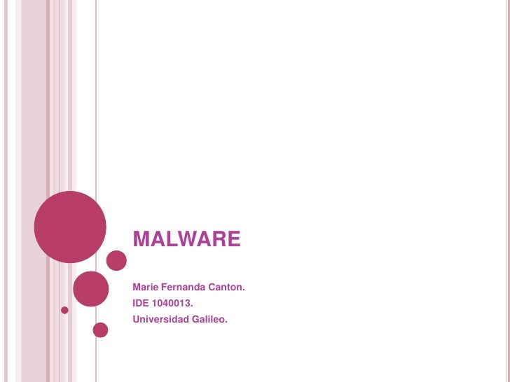 MALWARE<br />Marie Fernanda Canton.<br />IDE 1040013.<br />Universidad Galileo.<br />