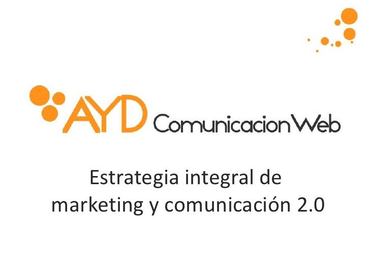 Estrategia integral de <br />marketing y comunicación 2.0<br />