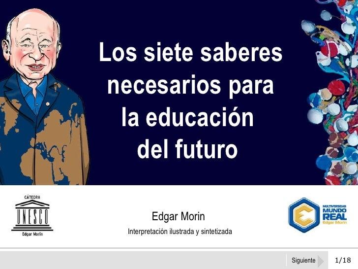 1/18 Los siete saberes necesarios para la educación  del futuro  Edgar Morin Interpretación ilustrada y sintetizada Siguie...