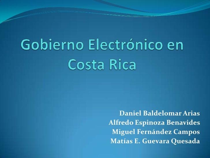 Gobierno Electrónico en Costa Rica<br />Daniel Baldelomar Arias<br />Alfredo Espinoza Benavides <br />Miguel Fernández Cam...