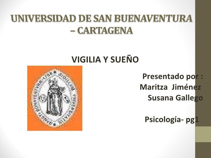 <ul><li>VIGILIA Y SUEÑO  </li></ul><ul><li>Presentado por : </li></ul><ul><li>Maritza  Jiménez  </li></ul><ul><li>Susana G...