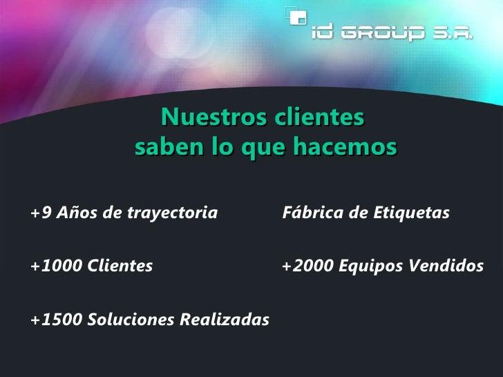 <ul>Nuestros clientes  </ul><ul><li>saben lo que hacemos </li></ul><ul>+1000 Clientes </ul><ul>+2000 Equipos Vendidos </ul...