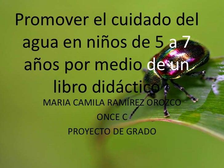 Promover el cuidado del agua en niños de 5 a 7 años por medio de un    libro didáctico   MARIA CAMILA RAMÍREZ OROZCO      ...