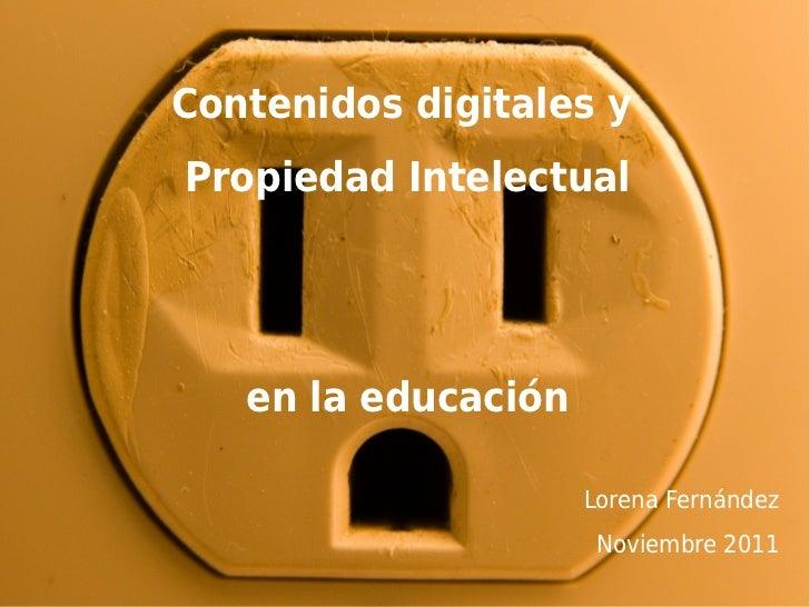 Contenidos digitales yPropiedad Intelectual   en la educación                     Lorena Fernández                      No...