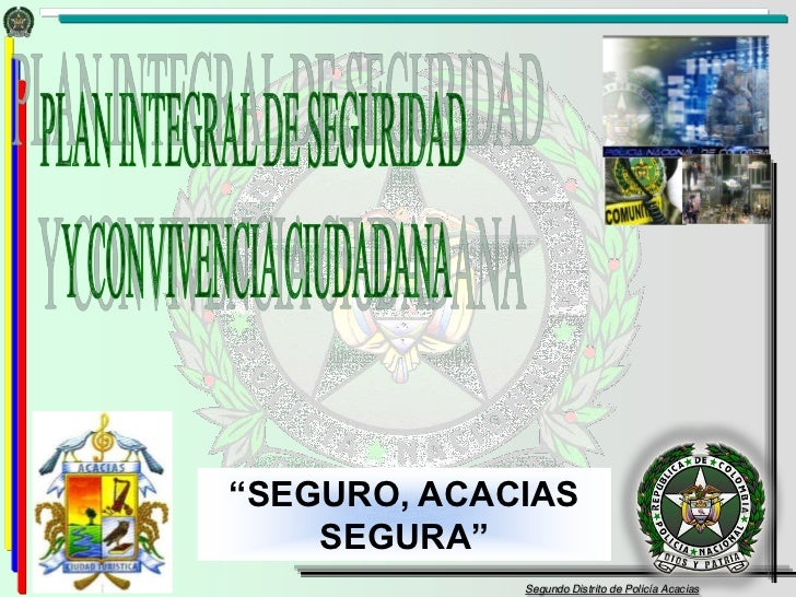 """""""SEGURO, ACACIAS    SEGURA""""             Segundo Distrito de Policía Acacias"""