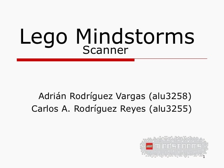 Lego Mindstorms Adrián Rodríguez Vargas (alu3258) Carlos A. Rodríguez Reyes (alu3255) Scanner