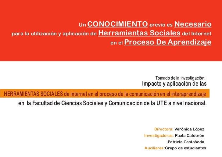 Un CONOCIMIENTO previo es Necesario   para la utilización y aplicación de Herramientas       Sociales del Internet        ...