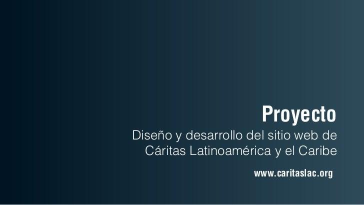 ProyectoDiseño y desarrollo del sitio web de  Cáritas Latinoamérica y el Caribe                     www.caritaslac.org