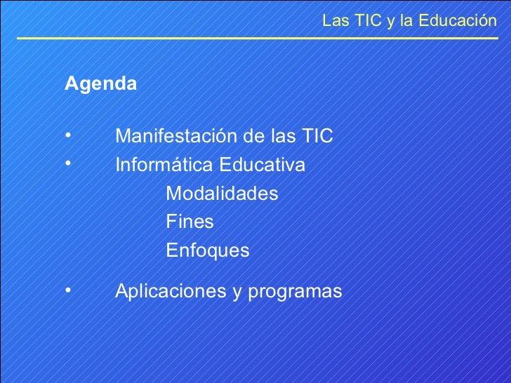 <ul><li>Agenda </li></ul><ul><li>Manifestación de las TIC </li></ul><ul><li>Informática Educativa </li></ul><ul><li>Modali...