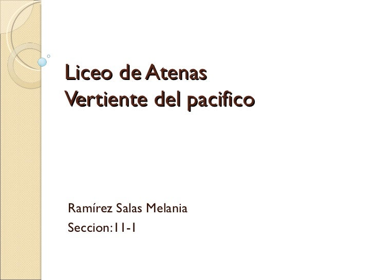 Liceo de AtenasVertiente del pacificoRamírez Salas MelaniaSeccion:11-1