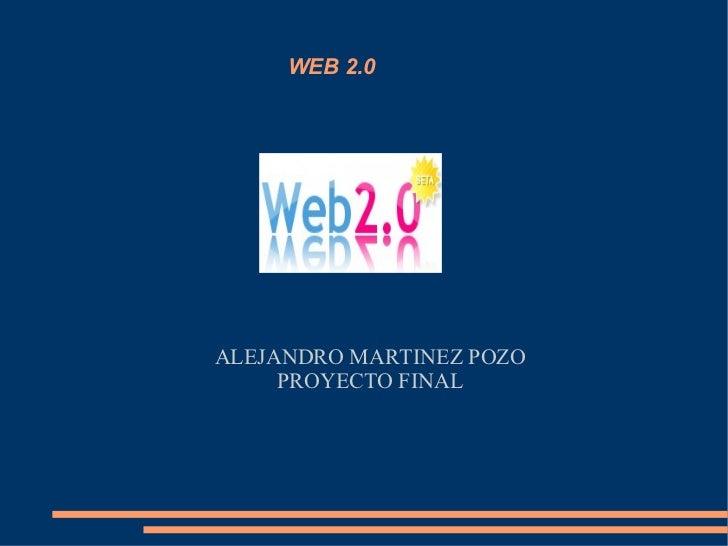 WEB 2.0ALEJANDRO MARTINEZ POZO     PROYECTO FINAL