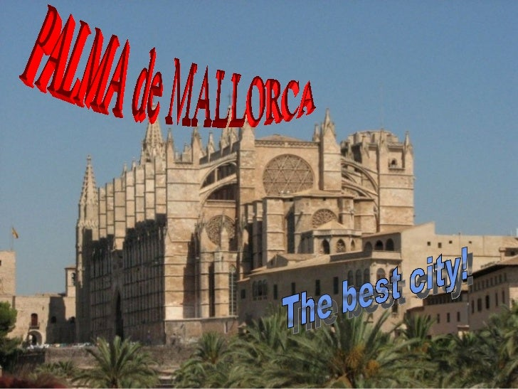 General informationPalma; formerly Palma de Mallorca is the major city and port on    the island of Majorca and capital ci...
