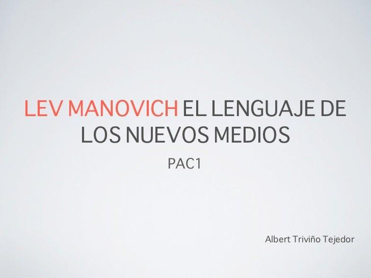 LEV MANOVICH EL LENGUAJE DE     LOS NUEVOS MEDIOS           PAC1                    Albert Triviño Tejedor