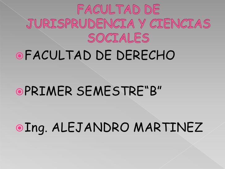 " FACULTAD    DE DERECHO PRIMER   SEMESTRE""B"" Ing.   ALEJANDRO MARTINEZ"