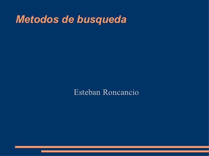 Metodos de busqueda         Esteban Roncancio