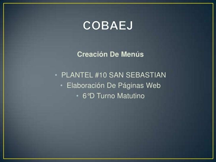 Creación De Menús• PLANTEL #10 SAN SEBASTIAN  • Elaboración De Páginas Web       • 6°D Turno Matutino