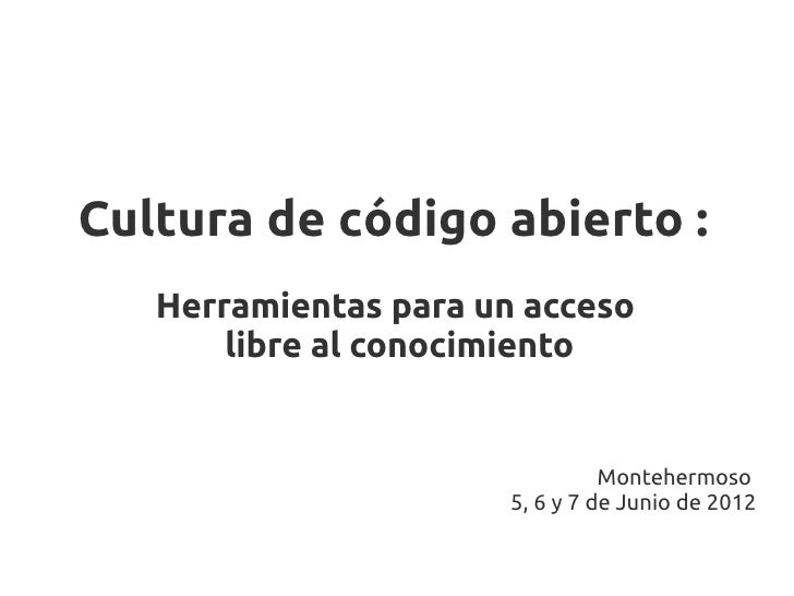 Cultura de código abierto :   Herramientas para un acceso       libre al conocimiento                                 Mont...