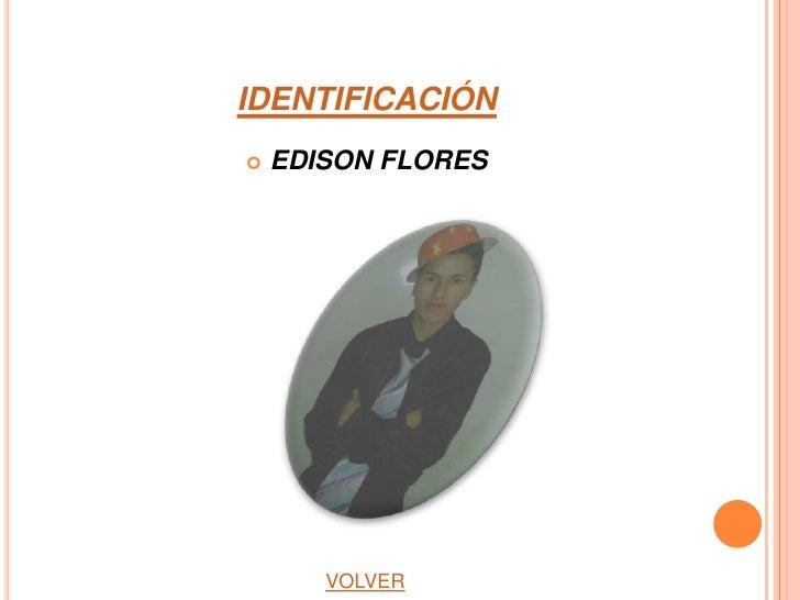 IDENTIFICACIÓN   EDISON FLORES       VOLVER