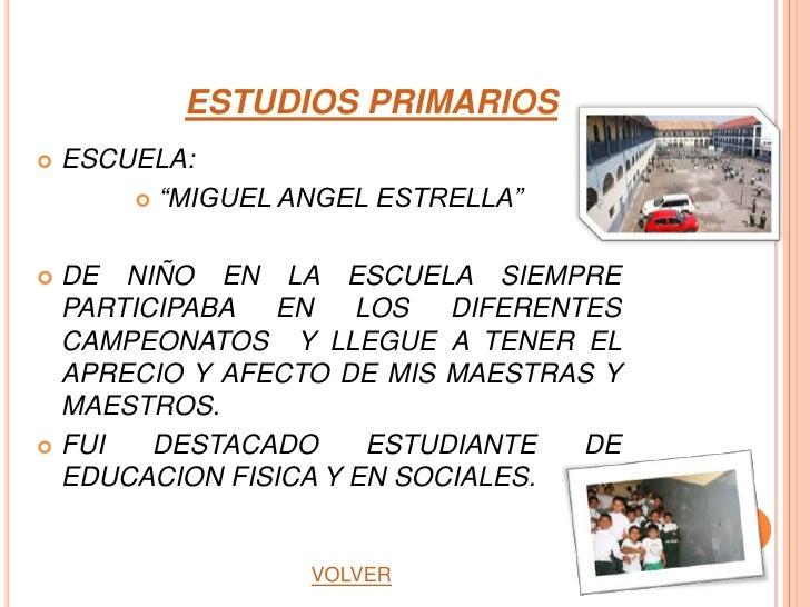 """ESTUDIOS PRIMARIOS   ESCUELA:         """"MIGUEL ANGEL ESTRELLA"""" DE NIÑO EN LA ESCUELA SIEMPRE  PARTICIPABA  EN    LOS   D..."""