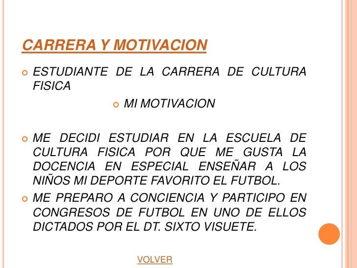 CARRERA Y MOTIVACION   ESTUDIANTE DE LA CARRERA DE CULTURA    FISICA                MI MOTIVACION ME DECIDI ESTUDIAR EN...