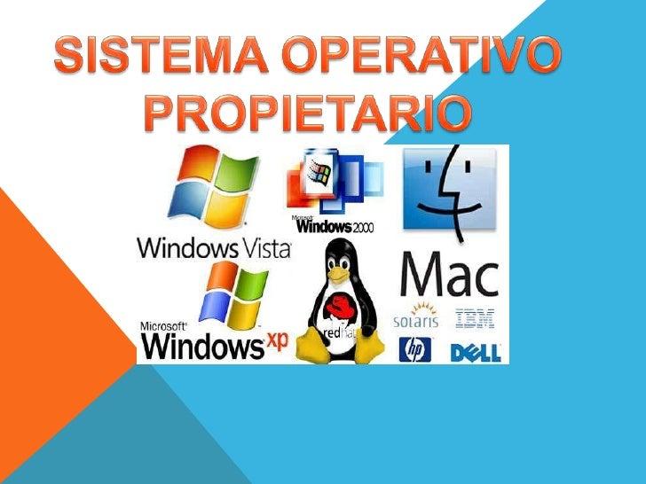  SISTEMA OPERATIVO PROPIETARIOUn sistema operativo es el software encargado de ejercer el control y coordinar el uso del ...