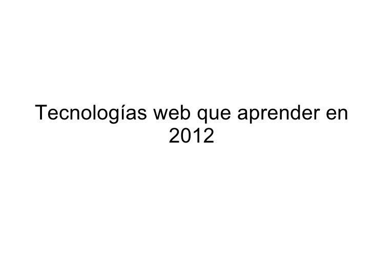 Tecnologías web que aprender en             2012