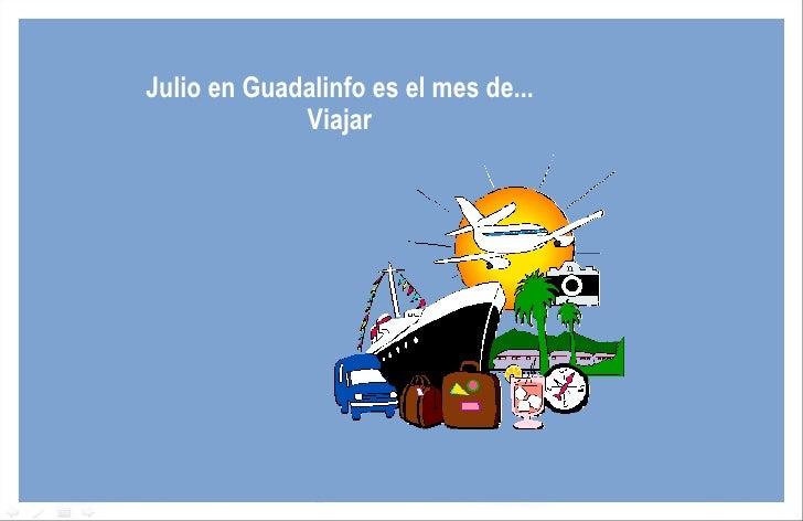 Julio en Guadalinfo es el mes de...             Viajar