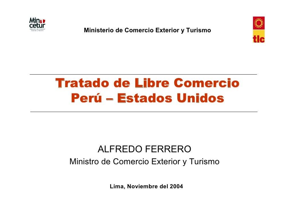 Ministerio de Comercio Exterior y Turismo     Tratado de Libre Comercio   Perú – Estados Unidos           ALFREDO FERRERO ...