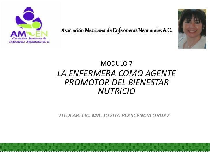 Asociación Mexicana de Enfermeras Neonatales A.C.                 MODULO 7LA ENFERMERA COMO AGENTE  PROMOTOR DEL BIENESTAR...